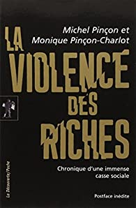 La violence des riches : Chronique d'une immense casse sociale par Pinçon