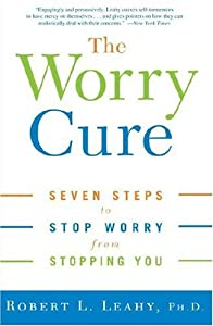 "Cover of ""The Worry Cure: Seven Steps to ..."