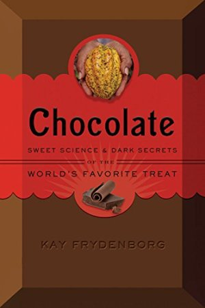 Chocolate: Sweet Science & Dark Secrets of the World's Favorite Treat by Kay Frydenborg | Featured Book of the Day | wearewordnerds.com