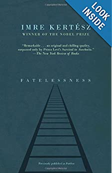Fatelessness, by Imre Kertész and translated by Tim Wilkinson