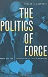 The Politics of Force: Media and the Construction of Police Brutality (Politics & Law)