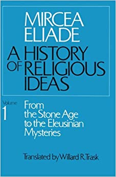 History of Religious Ideas, Volume 1: From the Stone Age to the Eleusinian Mysteries: Mircea Eliade, Willard R. Trask: 9780226204000: Amazon.com: Books