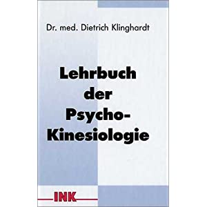 Lehrbuch der Psycho-Kinesiologie: Ein neuer Weg in der psychosomatischen Medizin