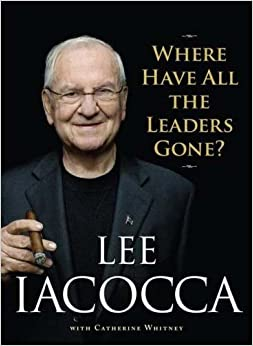Where Have All the Leaders Gone?: Lee Iacocca: 9781416532477: Amazon.com: Books