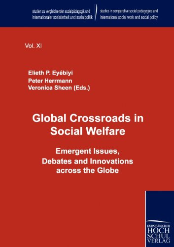 "Global Crossroads in Social Welfare: Emergent Issues, Debates and Innovations across the Globe: 11 (Studien Zu Vergleichender Sozialp""dagogik Und Internationaler Sozialarbeit Und Sozialpolitik)"