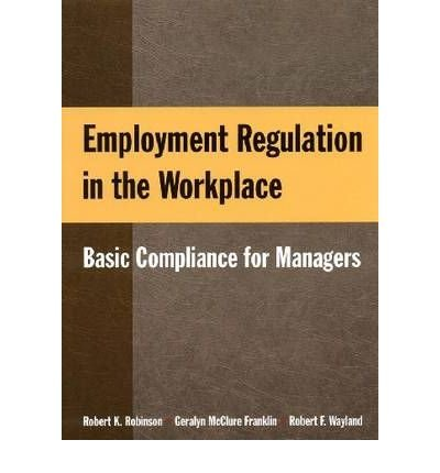 [Employment Regulation in the Workplace: Basic Compliance for Managers] [by: Robert K. Robinson]