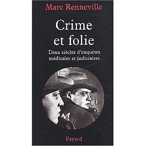 Crime et folie : Deux siècles d'enquêtes médicales et judiciaires