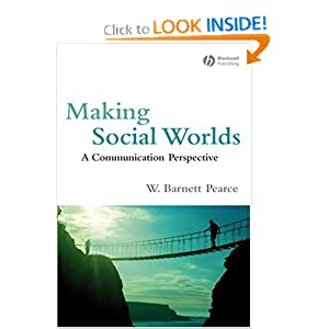 Making Social Worlds: A Communication Perspective