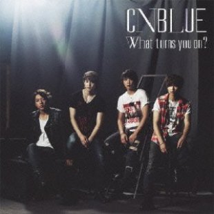 [Album](DVDISO+FLAC) CNBLUE – What turns you on? (Donload)[2013.08.28]