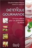 Diététique gourmande - les bons réflexes pour une alimentation équilibrée par Claudine Robert-Hoarau