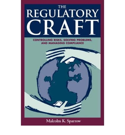 [( Regulatory Craft: Controlling Risks, Solving Problems, and Managing Compliance By Sparrow, Malcom K ( Author ) Paperback May - 2000)] Paperback