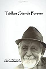 """Tzidkus Stands Forever: The Life and Lessons of Rabbi Menachem M. Perr zt""""l"""