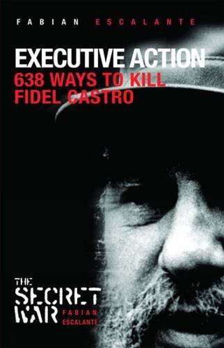 Executive Action: 638 Ways to Kill Fidel Castro (Secret War)