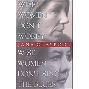 Dr. Jane Claypool, best book list, Wise Women Don't Worry, Wise Women Don't Sing The Blues