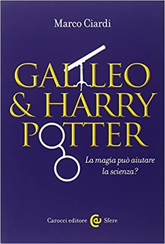Marco Ciardi - Galileo e Harry Potter