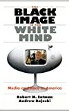 The Black Image in the White Mind: Media and Race in America (Studies in Communication, Media, and Public Opinion)