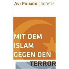 Mit dem Islam gegen den Terror (Gebundene Ausgabe) von Avi Primor (Autor)