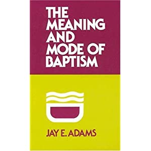 The Meaning and Mode of Baptism [Paperback]