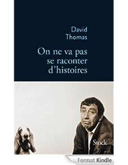 David Thomas - On ne va pas se raconter d'histoires