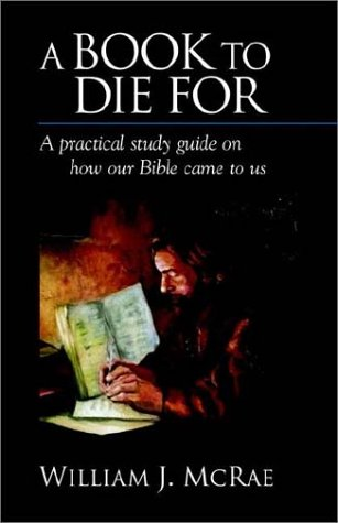 A Book to Die for: A Practical Study Guide on How Our Bible Came to Us