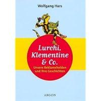 Hars, Wolfgang: Lurchi, Klementine & Co. : unsere Reklamehelden und ihre Geschichte.