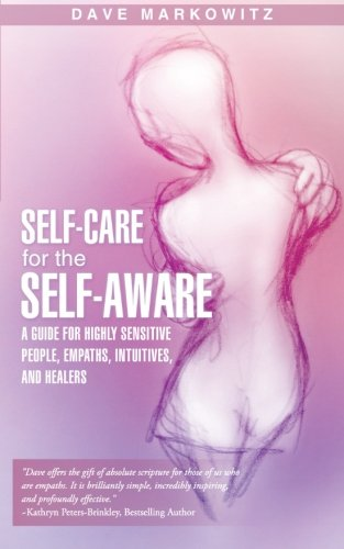 Self-Care for the Self-Aware: A Guide for Highly Sensitive People, Empaths, Intuitives, and Healers