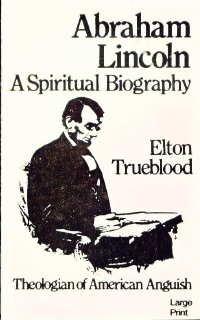 Abraham Lincoln: A Spiritual Biography Elton Trueblood
