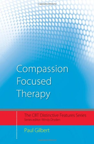 Compassion Focused Therapy: Distinctive Features (CBT Distinctive Features)