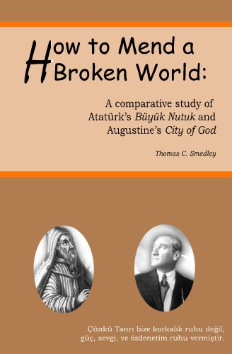 How to Mend a Broken World: A Comparative Study Of Atatürk's Büyük Nutuk And Augustine's City Of God