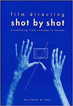 Film Directing Shot by Shot: Visualizing from Concept to ...