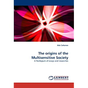 The origins of the Multisensitive Society: A florilegium of essays and researches