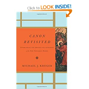 Canon Revisited: Establishing the Origins and Authority of the New Testament Books