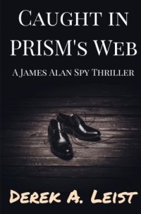 Caught in PRISM's Web: A James Alan Spy Thriller