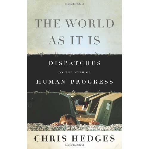 Chris Hedges - The World As It Is: Dispatches on the Myth of Human Progress