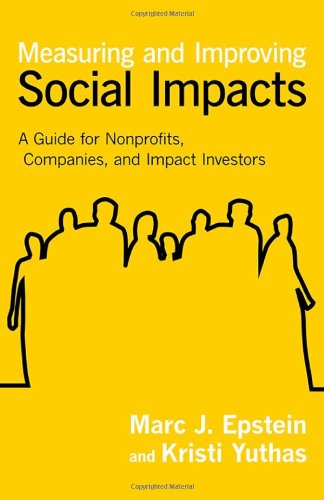 1609949773 – Measuring and Improving Social Impacts: A Guide for Nonprofits, Companies, and Impact Investors