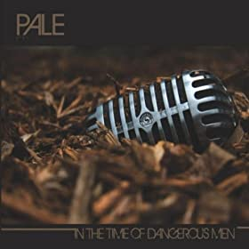 Pale, In The Time Of Dangerous Men