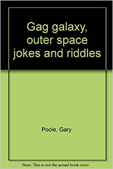Gag galaxy, outer space jokes and riddles: Amazon.co.uk ...