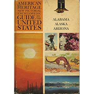American Heritage New Pictorial Encyclopedic Guide to the United States  Vol 1 - Alabama, Alaska, Arizona