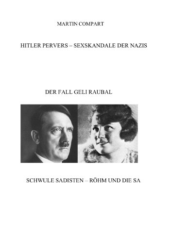 HITLER PERVERS - DER FALL GELI RAUBAL/ERNST RÖHM u.d. SA (Sexskandale der Nazis 1)