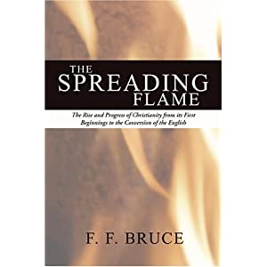 Spreading Flame: The Rise and Progress of Christianity from Its First Beginnings to the Conversion of the English