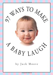 "Cover of ""97 Ways to Make A Baby Laugh"""