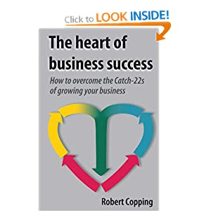 The Heart of Business Success - How to Overcome the Catch-22s of Growing Your Business