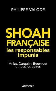 Shoah française, les responsables impunis par Philippe Valode
