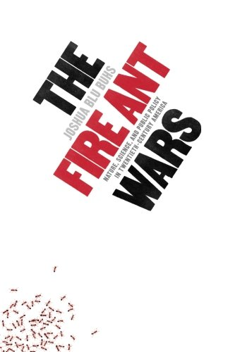 The Fire Ant Wars: Nature, Science, and Public Policy in Twentieth-Century America