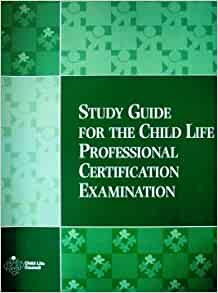 Child Life Council Study Guide for the Child Life ...