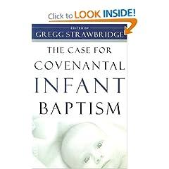 The Case for Covenantal Infant Baptism