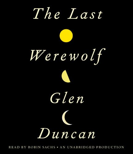 The Last Werewolf by Glen Duncan, read by Robin Sachs