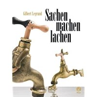 Sachen machen lachen / Gilbert Legrand