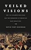 Veiled Visions: The 1906 Atlanta Race Riot and the Reshaping of American Race Relations