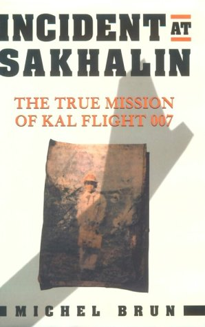 Incident at Sakhalin: The True Mission of KAL Flight 007